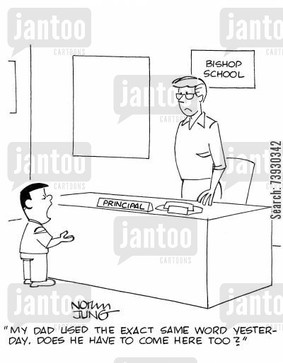 principals cartoon humor: 'My dad used the exact same word yesterday. Does he have to come here too?'