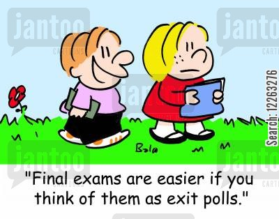 exit poll cartoon humor: 'Final exams are easier if you think of them as exit polls.'