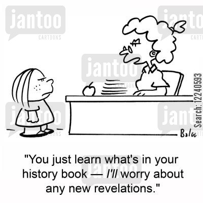 revelation cartoon humor: 'You just learn what's in your history book -- I'll worry about any new revelations.'