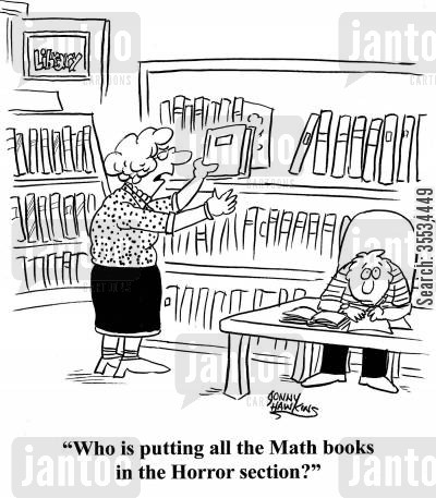 book cartoon humor: Librarian: 'Who is putting all the Math books in the Horror section?'