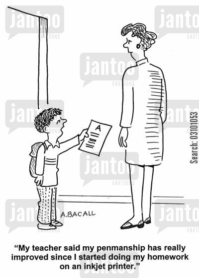 inkjet printers cartoon humor: 'My teacher has said my penmanship has really improved since I started doing my homework on an inkjet printer.'