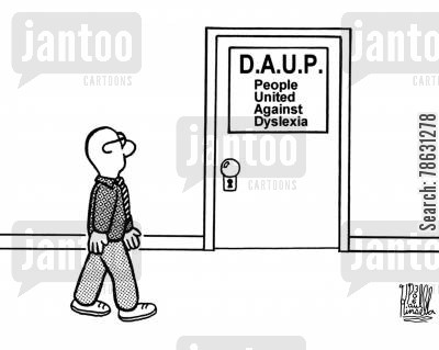 acronym cartoon humor: D.A.U.P. People United Against Dyslexia