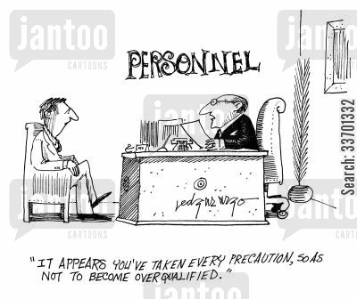 lack of qualifications cartoon humor: 'It appears that you've taken every precaution, so as not to become over qualified.'