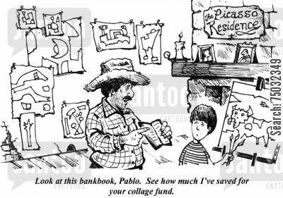 picasso cartoon humor: 'Look at this bankbook, Pablo. See how much I've saved for your collage fund.'