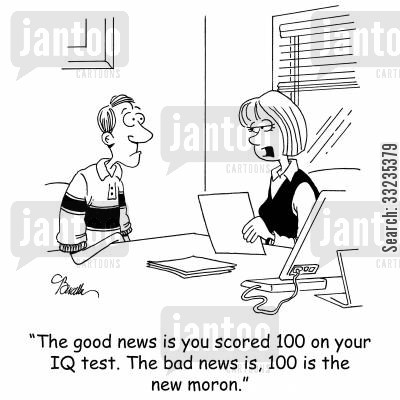 intelligence tests cartoon humor: 'The good news is you scored 100 on your IQ test. The bad news is, 100 is the new moron.'