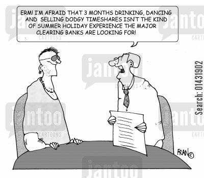 timeshare cartoon humor: Erm! I'm afraid that 53 months drinking,dancing and selling dodgy timeshares isn't the kind of summer holiday experience the major banks are looking for!
