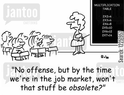 multiplication tables cartoon humor: 'No offense, but by the time we're in the job market, won't that stuff be obsolete?'