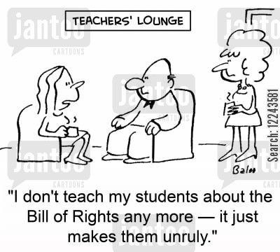 bill of rights cartoon humor: 'I don't teach my students about the Bill of Rights any more -- it just makes them unruly.'