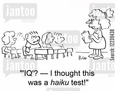 haiku cartoon humor: ''IQ'? -- I thought this was a haiku test!'