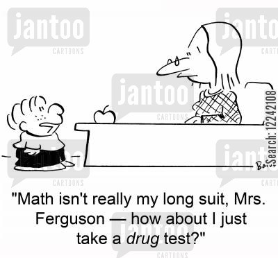 maths tests cartoon humor: 'Math isn't really my long suit, Mrs. Ferguson -- how about I just take a drug test?'