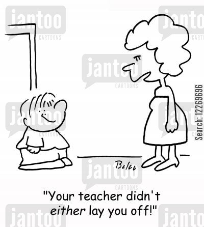 truancies cartoon humor: 'Your teacher didn't either lay you off!'