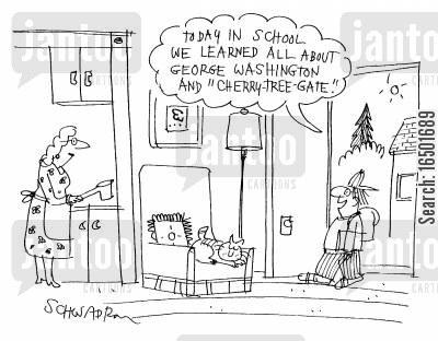 trivial cartoon humor: 'Today in school we learned all about George Washington And Cherry-Tree-Gate'