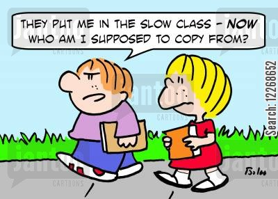 learning disability cartoon humor: 'They put me in the slow class - NOW who am I supposed to copy from?'