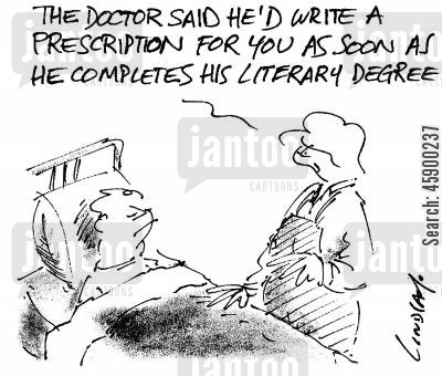 literacy degree cartoon humor: 'The doctor said he'd write a prescription for you as soon as he completes his literary degree.'