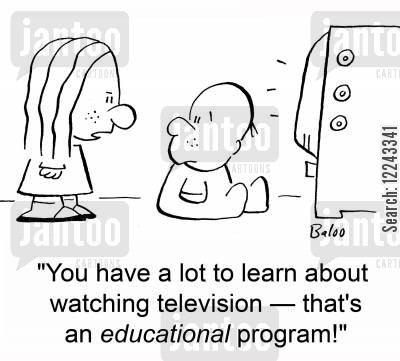 educational show cartoon humor: 'You have a lot to learn about watching television -- that's an educational program!'