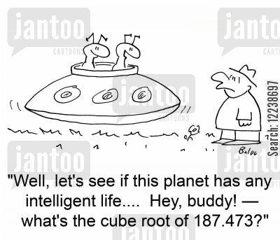 intelligent life cartoon humor: 'Well, let's see if this planet has intelligent life.... Hey, buddy! †what's the cube root of 187.473?