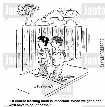 carbs cartoon humor: 'Of course learning math is important. When we get older we'll have to count carbs.'