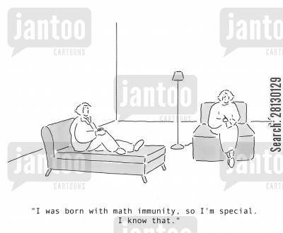 figures cartoon humor: 'I was born with math immunity, so I'm special. I know that.'