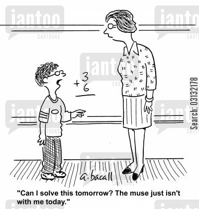 math teacher cartoon humor: Can I solve this tomorrow? The muse just isn't with me today.