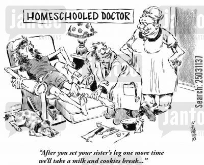 medical student cartoon humor: Homeschooled Doctor. Mom says: 'After you set your sister's leg one more time we'll take a milk and cookies break...'