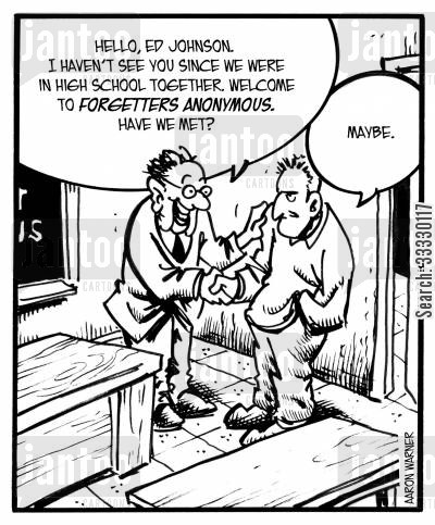 school friend cartoon humor: 'Hello, Ed Johnson. I haven't seen you since we were in high school together. Welcome to Forgetters Anonymous.Have we met?' 'Maybe.'