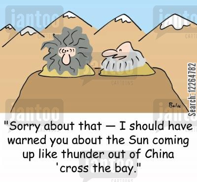 sunrise cartoon humor: 'Sorry about that -- I should have warned you about the Sun coming up like thunder out of china 'cross the bay.'