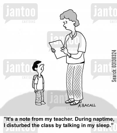 nap time cartoon humor: I disturbed the class by talking in my sleep.