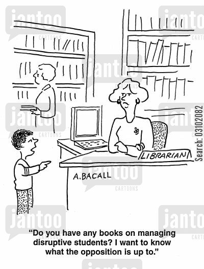 opposite cartoon humor: 'Do you have any books on managing disruptive students? I want to know what the opposition is up to.'