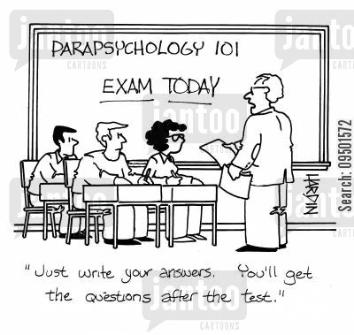 parapsychologist cartoon humor: 'Just write your answers. You'll get the questions after the test.'