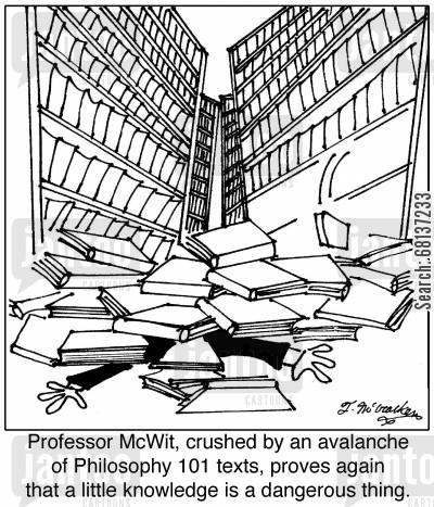 text books cartoon humor: 'Professor McWit, crushed by an avalanche of Philosophy 101 texts, proves again that a little knowledge is a dangerous thing.'