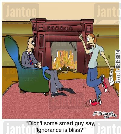 ignorance is bliss cartoon humor: 'Didn't some smart guy say, 'Ignorance is bliss?''