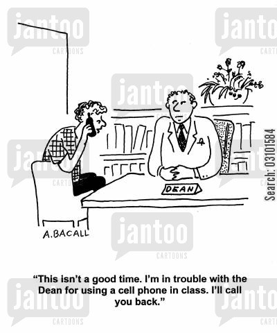 dean cartoon humor: 'This isn't a good time. I'm in trouble with the Dean for using a cell phone in class. I'll call you back.'