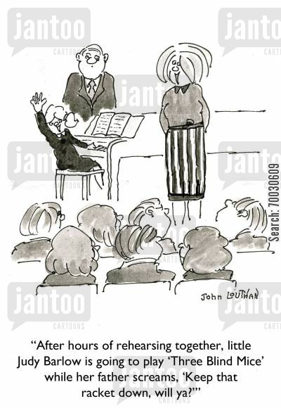 music education cartoon humor: 'After hours of rehearsing together, little Judy Barlow is going to play 'Three Blind Mice' while her father screams, 'Keep that racket down, will ya?''