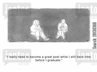 poet cartoon humor: 'I really need to become a great poet while I still have time before I graduate.'