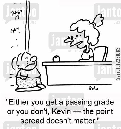 either cartoon humor: 'Either you get a passing grade or you don't, Kevin — the point spread doesn't matter.'