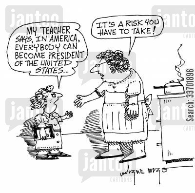 politic cartoon humor: 'My teacher says that in America, everybody can become President of the United States.'