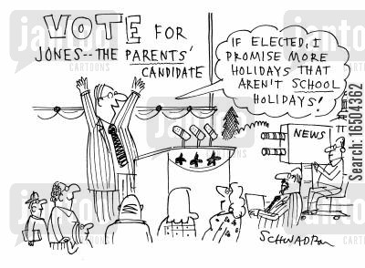 school holidays cartoon humor: 'If elected, I promise more holidays that aren't school holidays!'