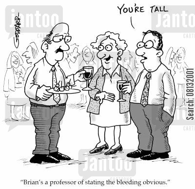 observe cartoon humor: 'Brian's a professor of stating the bleeding obvious.'
