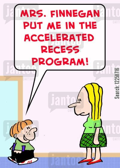 lower school cartoon humor: 'Mrs, Finnegan put me in the accelerated recess program'