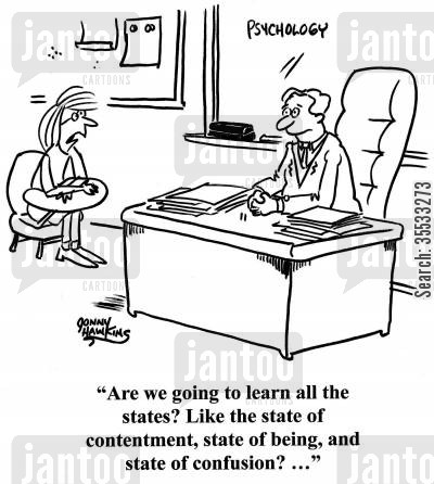 american state cartoon humor: Student to psychology teacher: 'Are we going to learn all the states? Like the state of contentment, state of being, and state of confusion? ...'