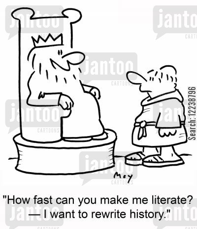 history book cartoon humor: 'How fast can you make me literate? -- I want to rewrite history.'