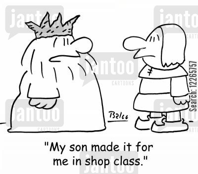 shop class cartoon humor: 'My son made it for me in shop class.'