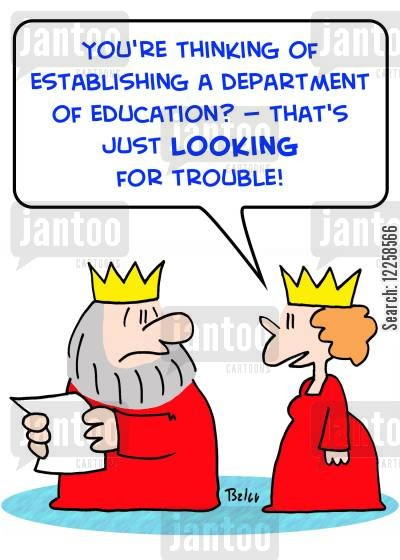 looking for trouble cartoon humor: 'You're thinking of establishing a Department of Education? -- that's just LOOKING for trouble!'