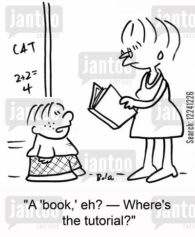 tutorials cartoon humor: 'A 'book,' eh? -- Where's the tutorial?'