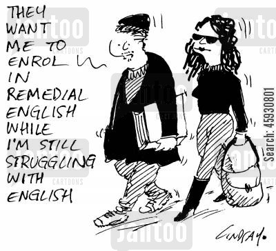 remedial english cartoon humor: They want me to enrol in remedial English while I'm still struggling with English.