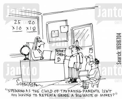 repeat grade cartoon humor: 'Speaking as a child of tax paying parents, is my having to repeat a grade a big waste of money?'