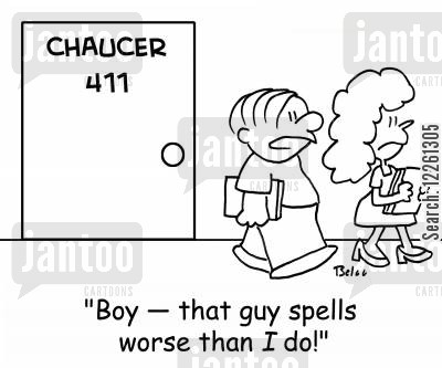chaucer cartoon humor: CHAUCER 411, 'Boy -- that guy spells worse than I do!'