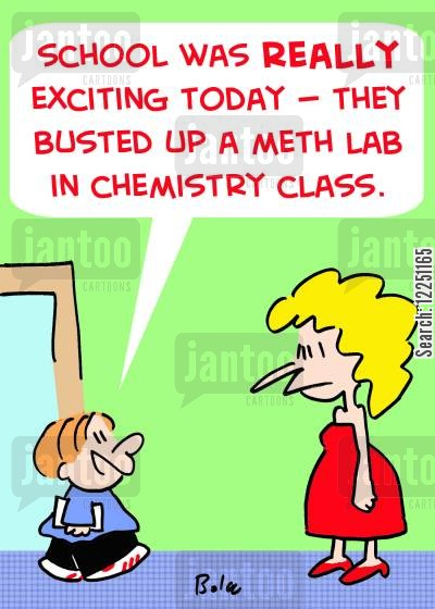 drugs busts cartoon humor: 'School was really exciting today -- they busted up a meth lab in chemistry class.'