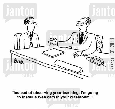 observe cartoon humor: 'Instead of observing your teaching, I'm going to install a web cam in your classroom.'