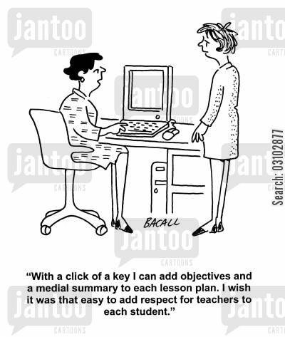 lesson plan cartoon humor: 'With a click of a key I can add objectives and medial summary to each lesson plan. I wish it was that easy to add respect for teachers to each student.'